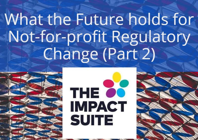 What the Future holds for Not-for-profit Regulatory Change Part 2