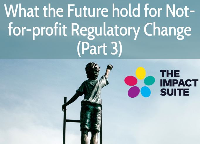 What the Future holds for Not-for-profit Regulatory Change Part 3