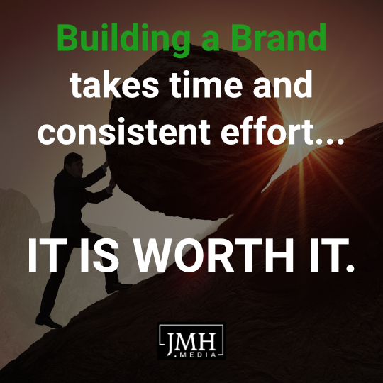 Building a Brand takes time and consistent effort... It is worth it.