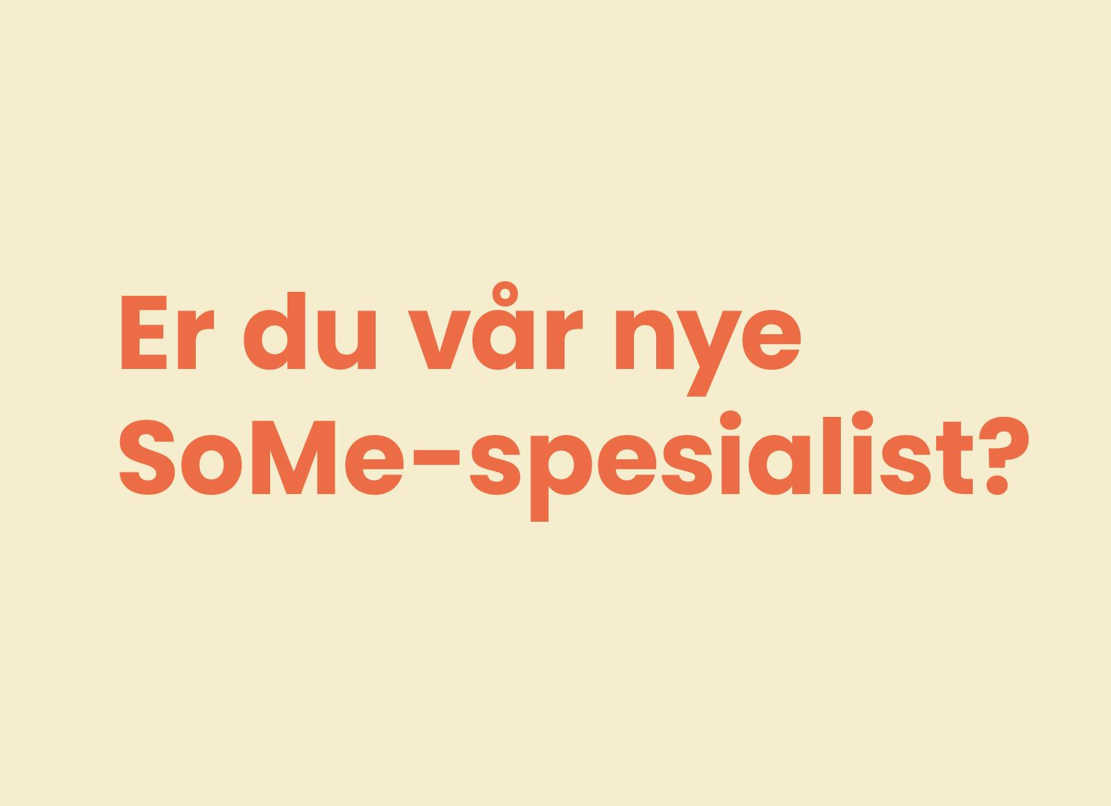 Er du vår nye SoMe-spesialist?