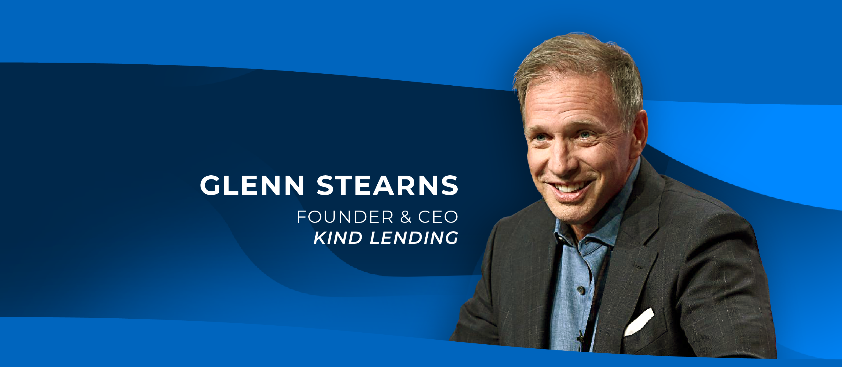 Glenn Stearns, Founder & CEO of Kind Lending