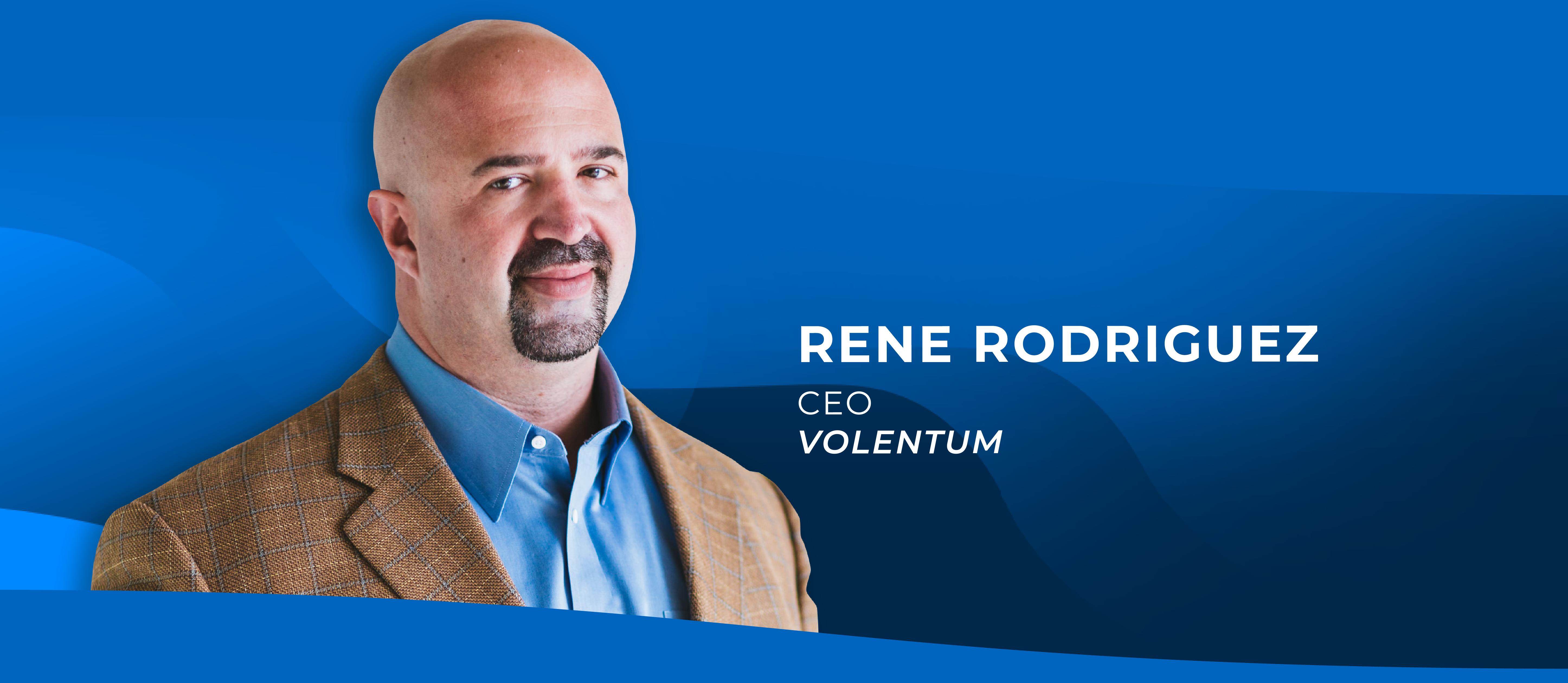 Rene Rodriguez. CEO of Volentum