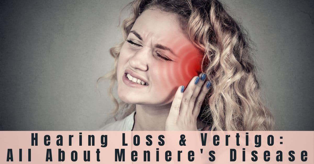 Hearing Loss Vertigo All About Meniere S Disease