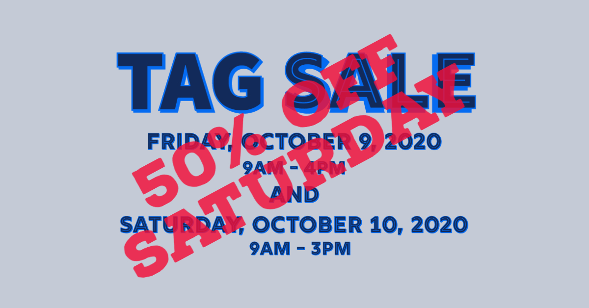 Tag Sale Dates Friday, 10/9 9-4 and Saturday, 10/10 9-3