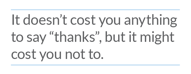 it doesn't cost you anything to say thanks