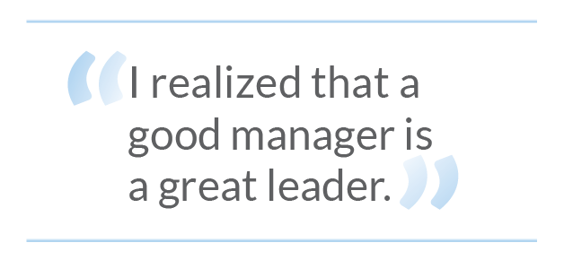 I realized that a good manager is a great leader