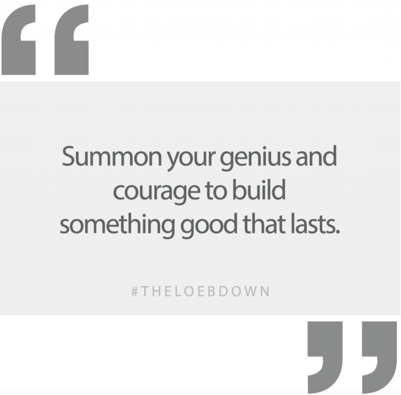 Michael Loeb quote summon your genius and courage to build something good that lasts