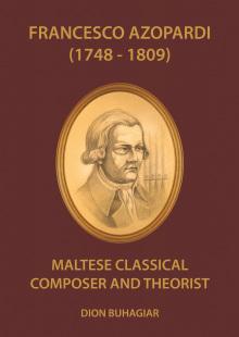 Francesco Azopardi 1748 – 1809: Maltese Classical Composer and Theorist