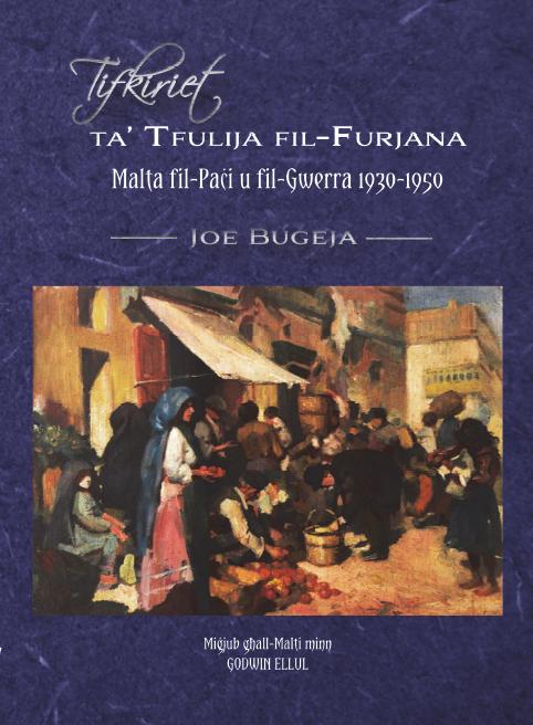 Tifkiriet ta'Tfulija fil-Furjana: Malta fil-Paċi u fil-Gwerra / Reminiscences of Childhood in Floriana - Malta in Peace and War 1930 - 1950.
