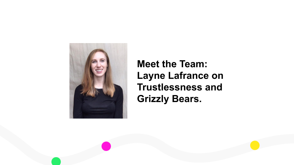 Meet the Team: Layne Lafrance on Trustlessness and Grizzly Bears