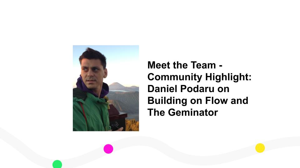 Meet the Team - Community Highlight: Daniel Podaru on Building on Flow and The Geminator