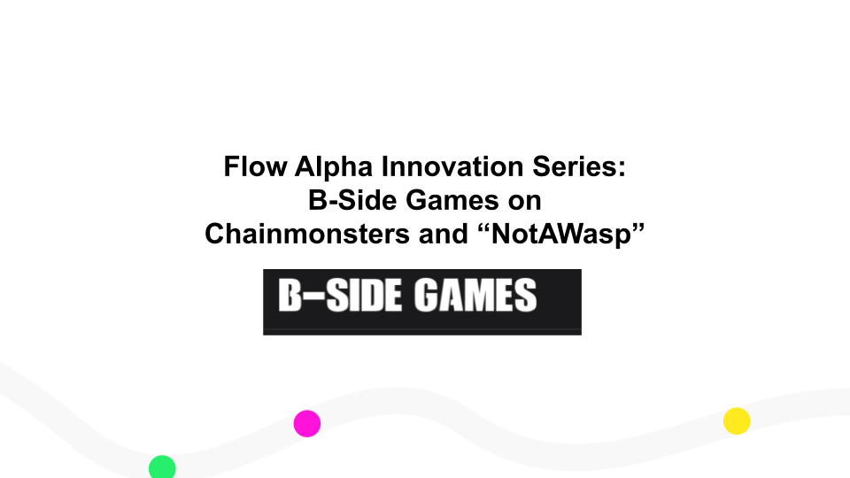"""Flow Alpha Innovation Series: B-Side Games on Chainmonsters and """"NotAWasp"""""""