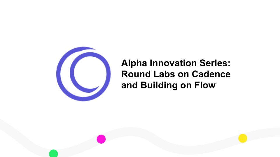 Alpha Innovation Series: Round Labs on Cadence and Building on Flow