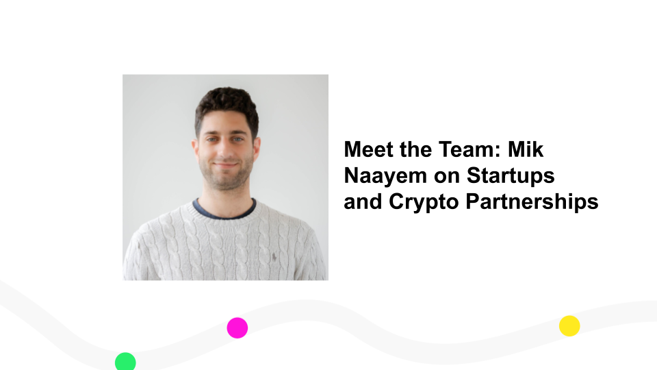 Meet the Team: Mik Naayem on Startups and Crypto Partnerships