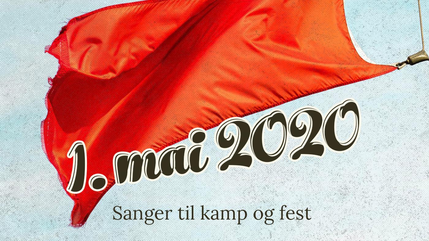 1. mai 2020: Sanger til kamp og fest