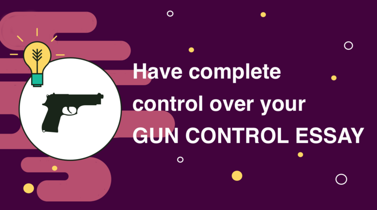 Gun Control Essay with Pro and Against Topics, Outline, Sample