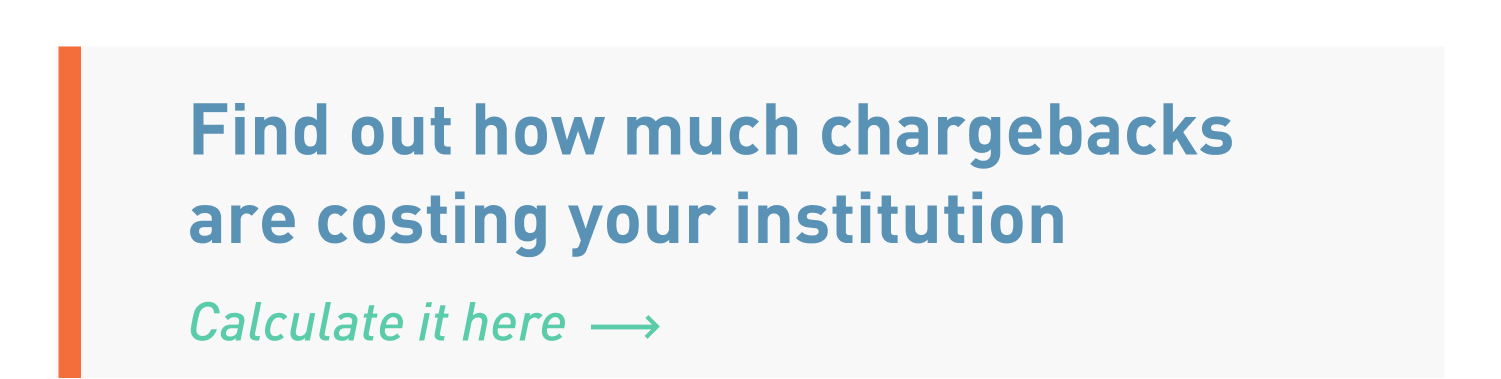 Find out how much chargebacks are costing your institution | Calculate it here