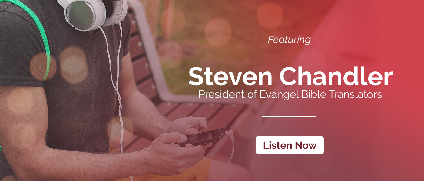 Episode 13: Evangel Bible Translators featuring Dr. Steven Chandler