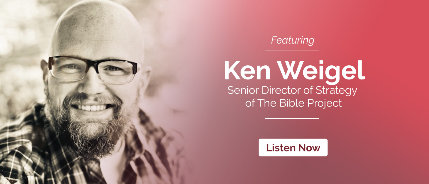 Episode 27: The Bible Project Featuring Ken Weigel