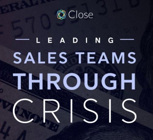 Leading Sales Teams Through Crisis | Resources | Close CRM