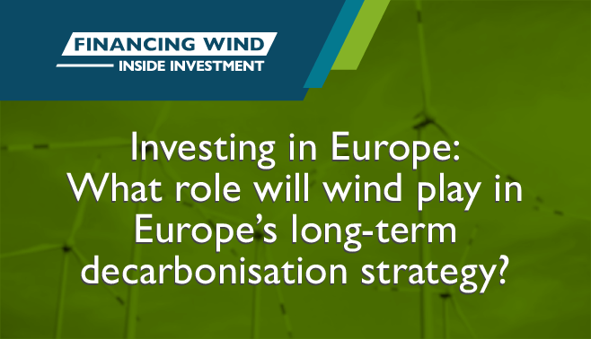 Investing in Europe: What role will wind play in Europe's long-term decarbonisation strategy?