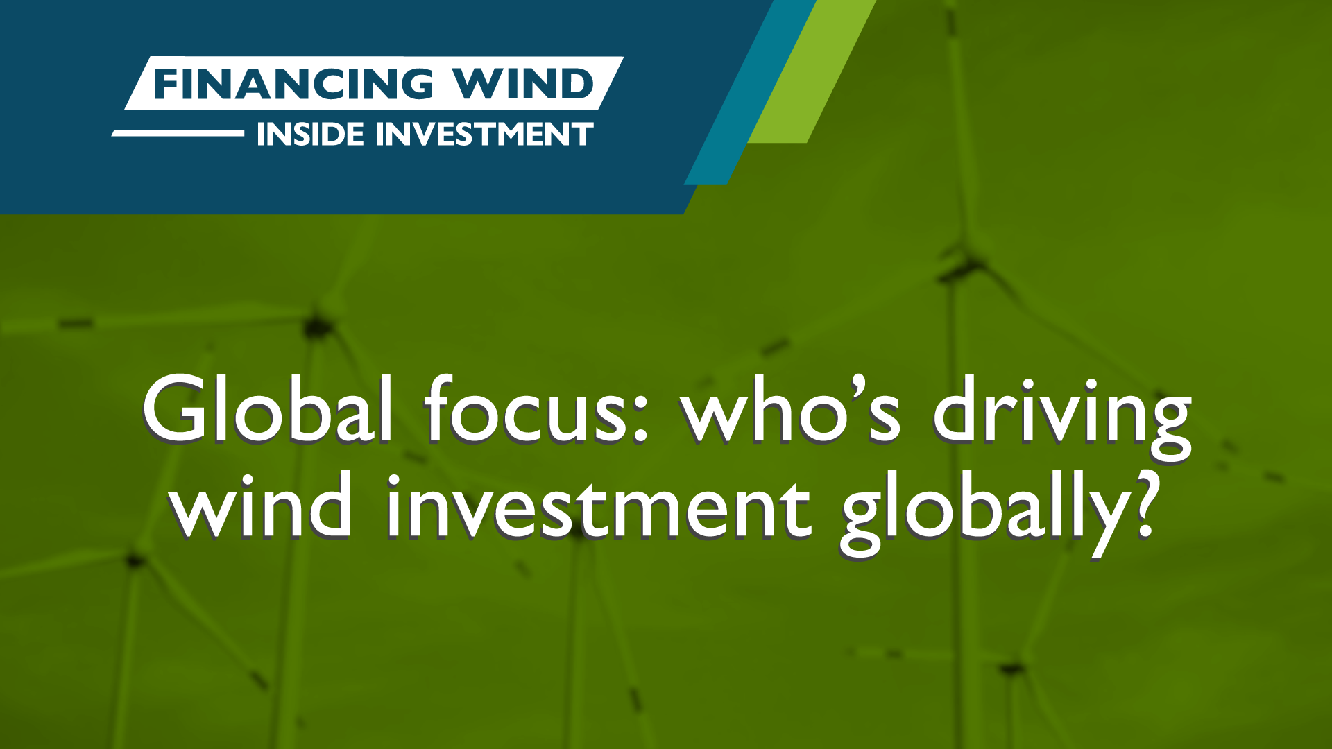 Global focus: who's driving wind investment globally?
