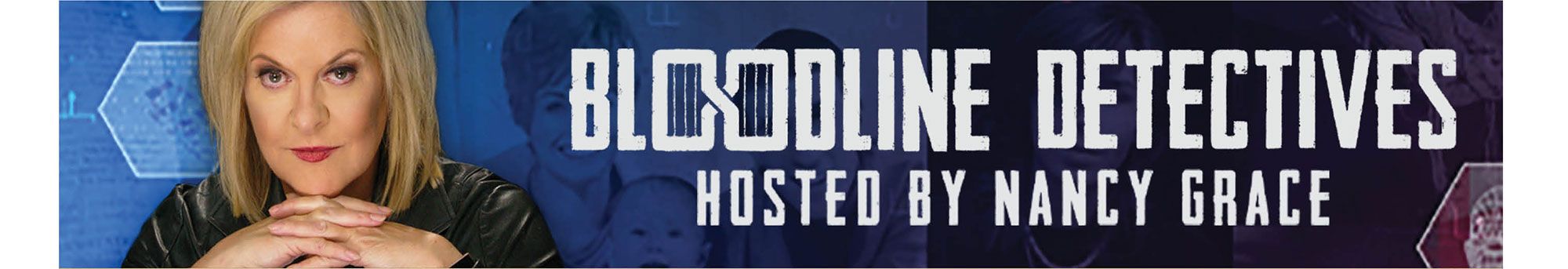 Bloodline Detectives hosted by Nancy Grace