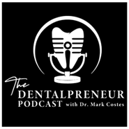 The Dentalpreneur Podcast with Dr. Mark Costes