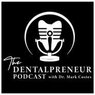 The Dentalpreneur Podcast with Dr. Mark Costes