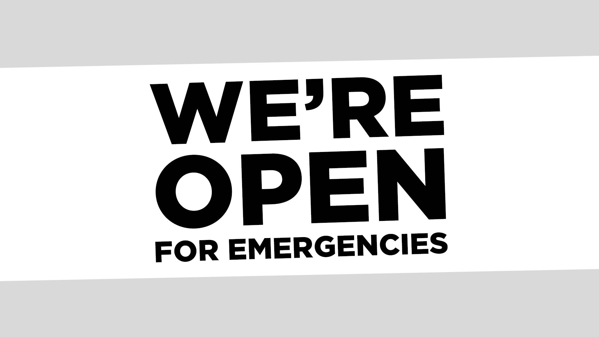 WE'RE OPEN (for emergencies)