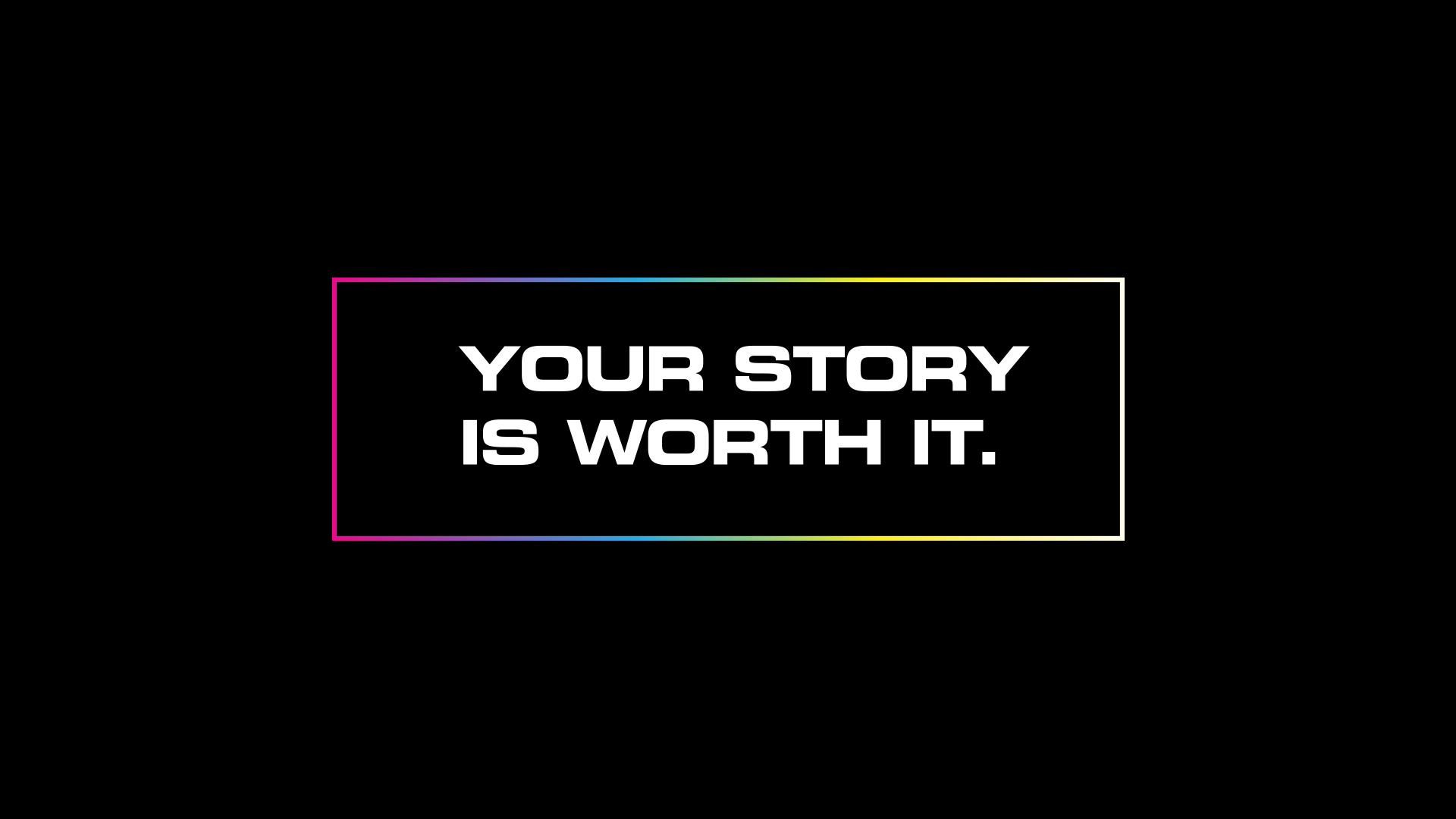 Your Story is Worth It