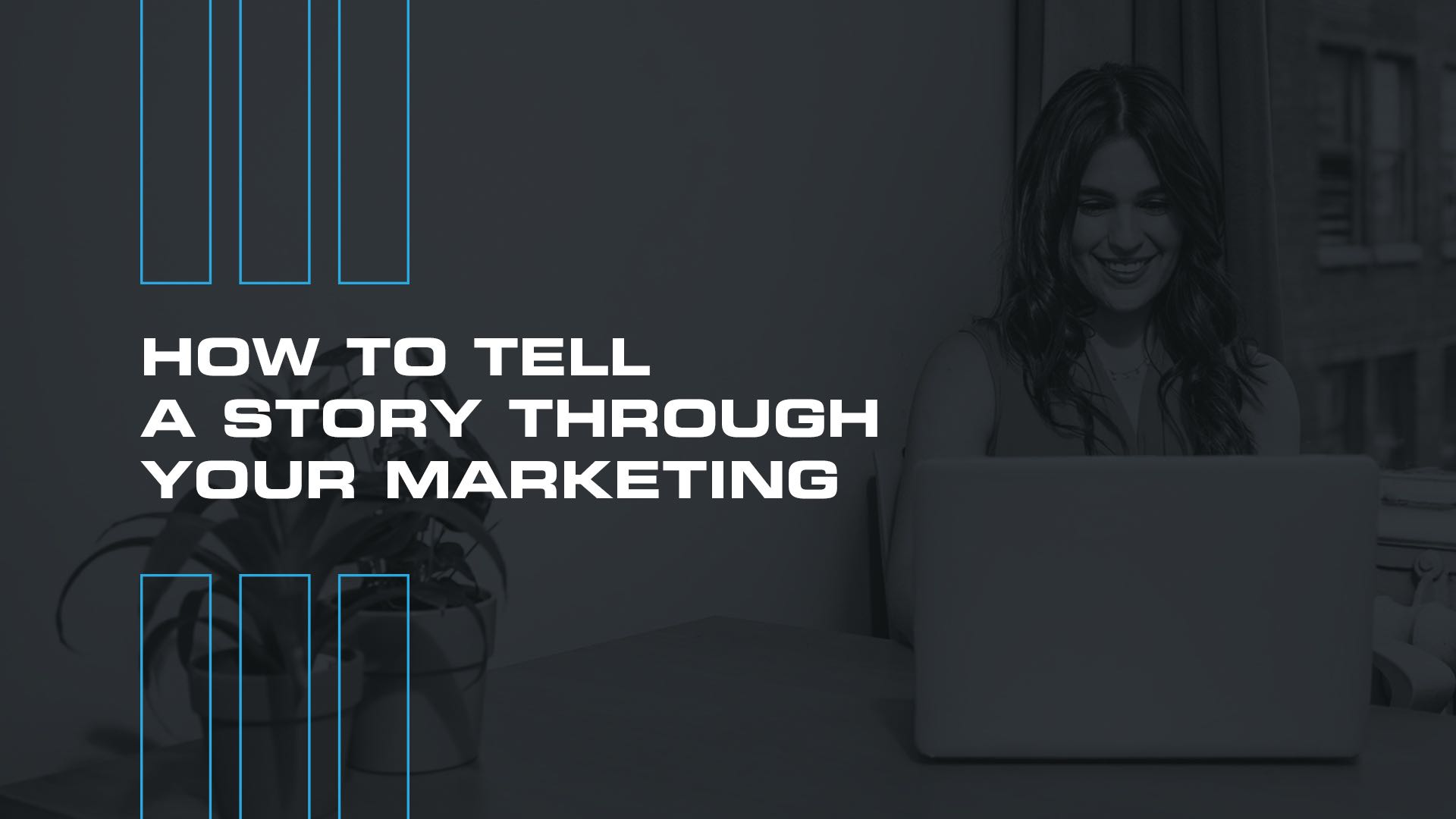 How to Tell a Story Through Your Marketing