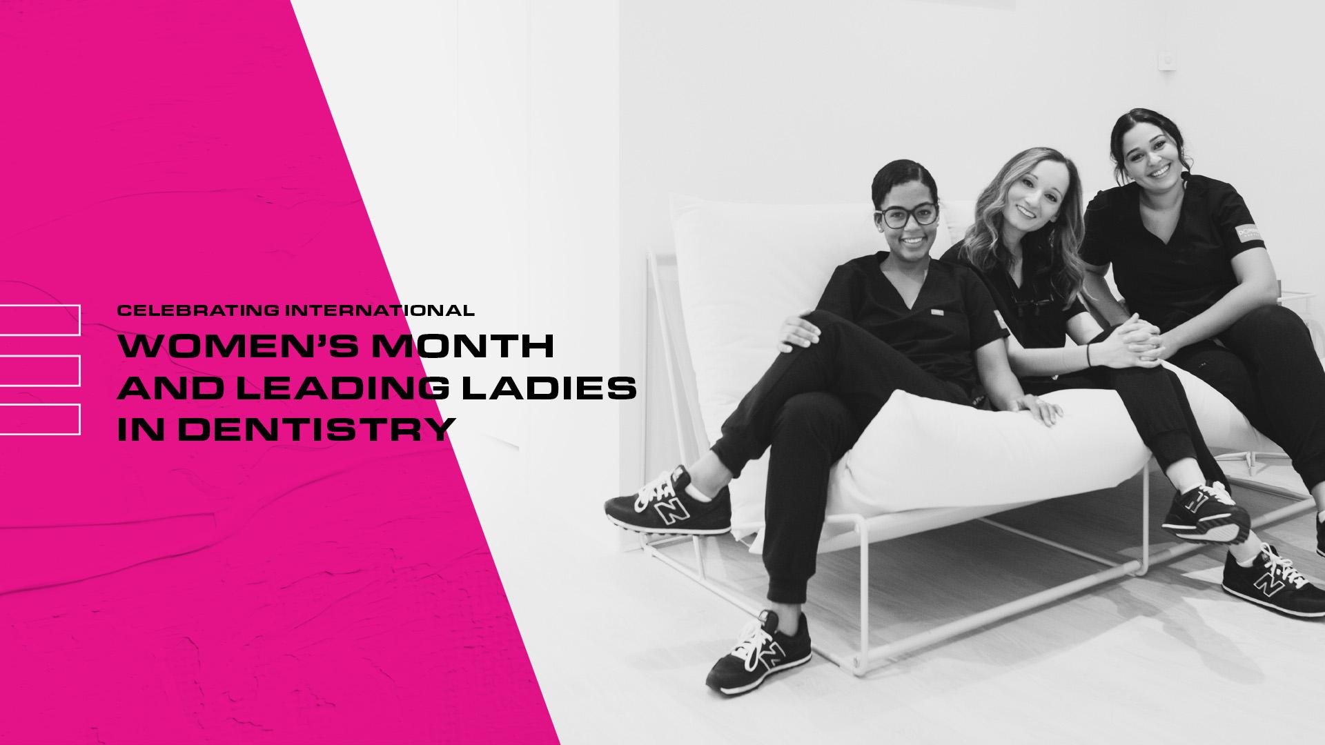 Leading Women In Dentistry: Celebrating International Women's Month