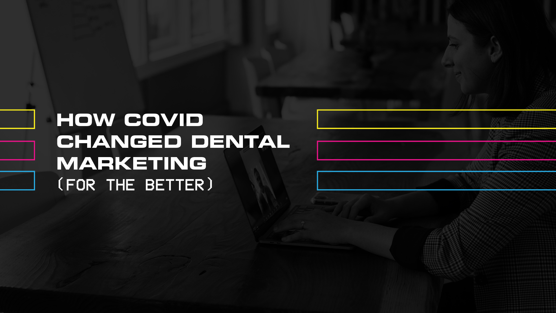 How COVID Changed Dental Marketing (For The Better)