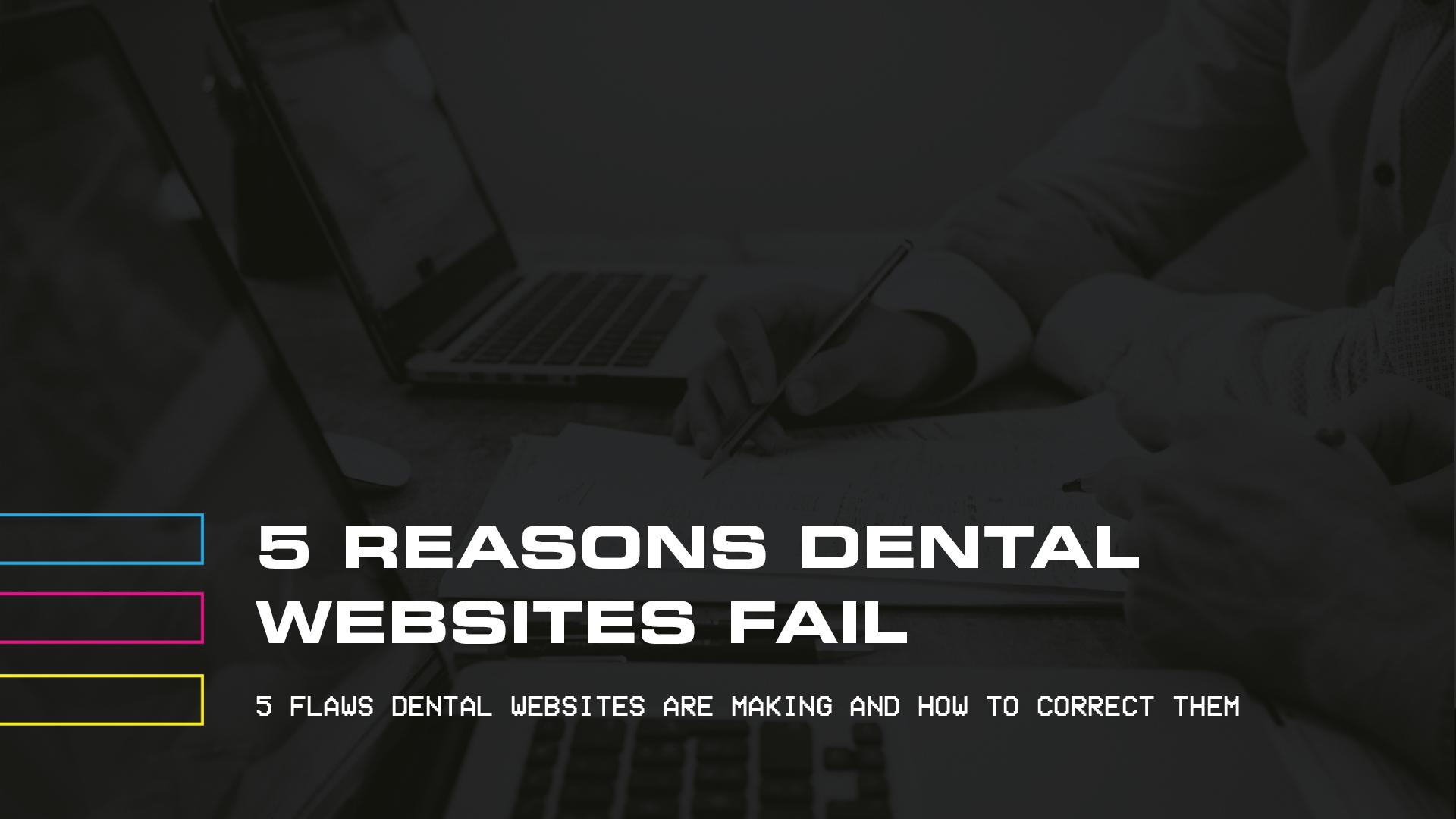5 Reasons Dental Websites Fail