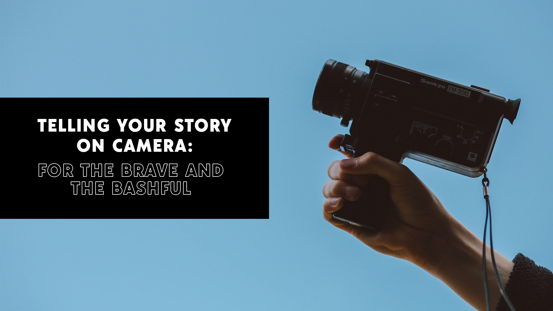 Telling Your Story on Camera: For the Brave and the Bashful