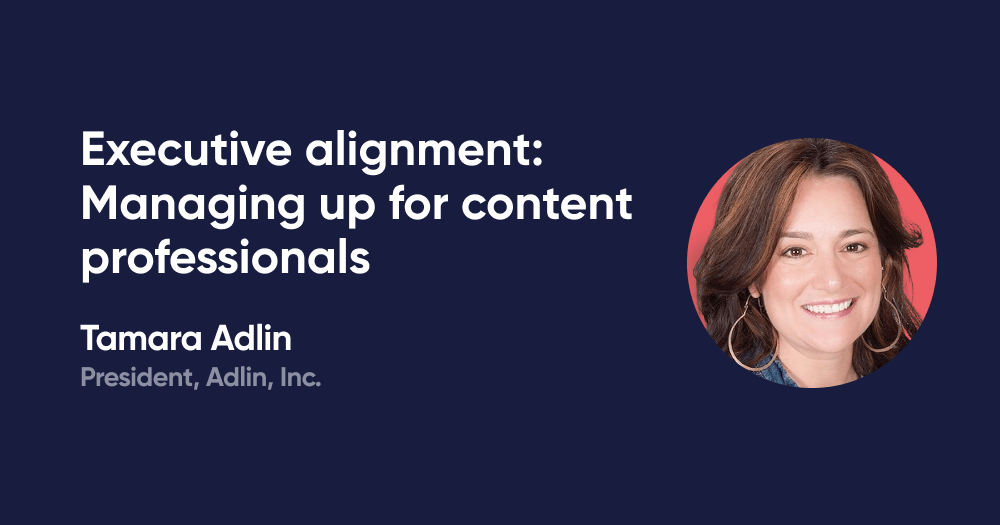 Executive alignment: Managing up for content professionals