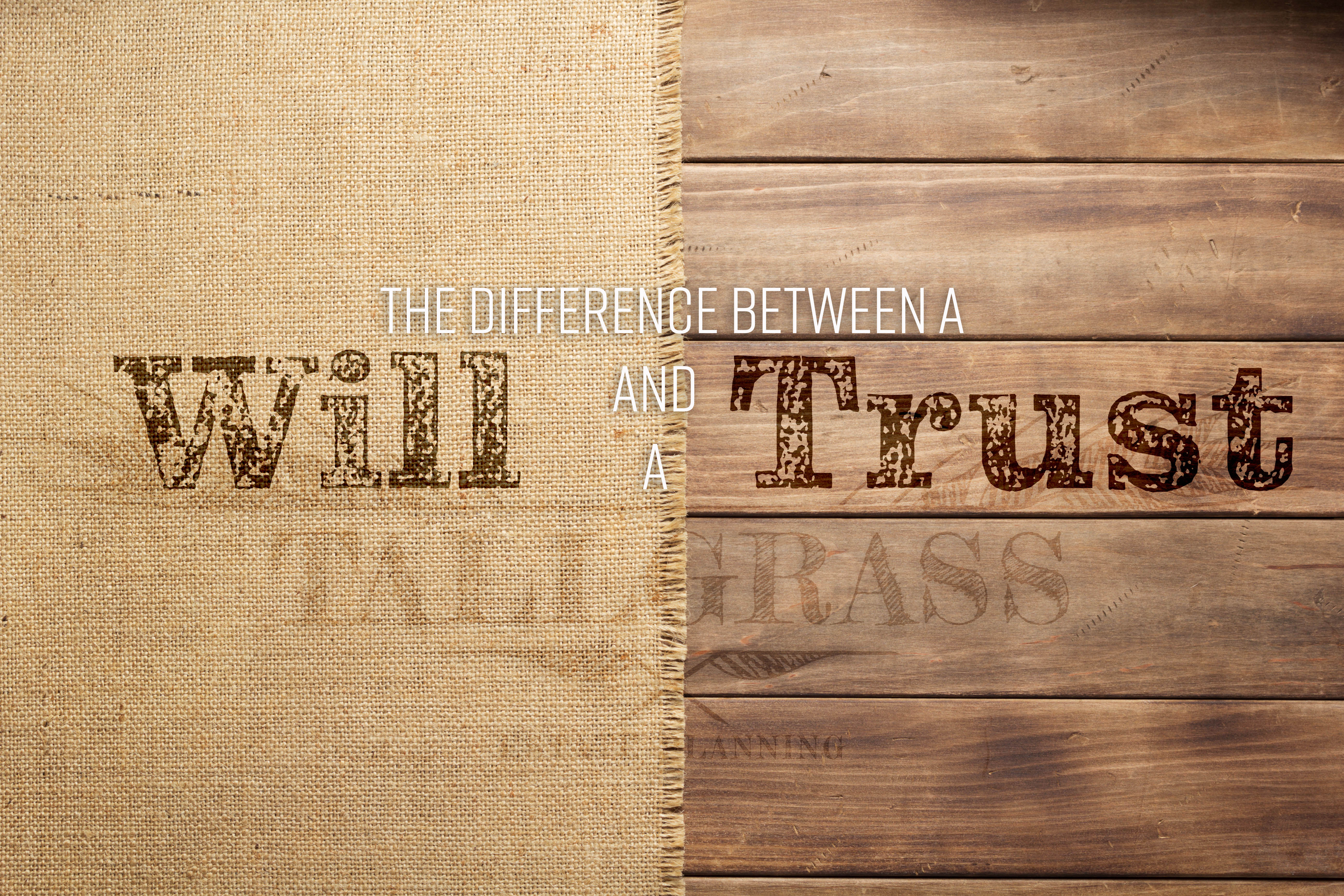 Wills and Trusts: The Big Differences