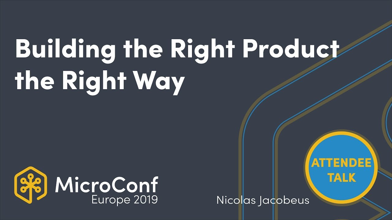 Building the right product, the right way