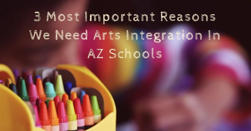 3 Most Important Reasons We Need Arts Integration in Arizona Public Schools