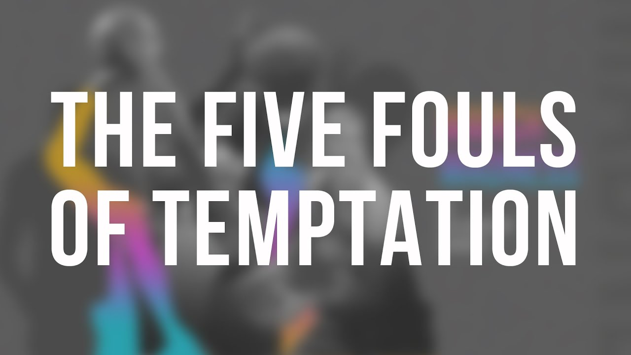 The Five Fouls Of Temptation