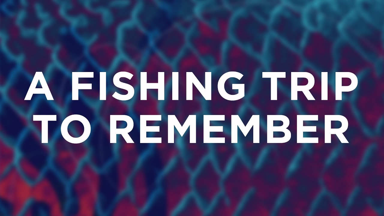 A Fishing Trip to Remember