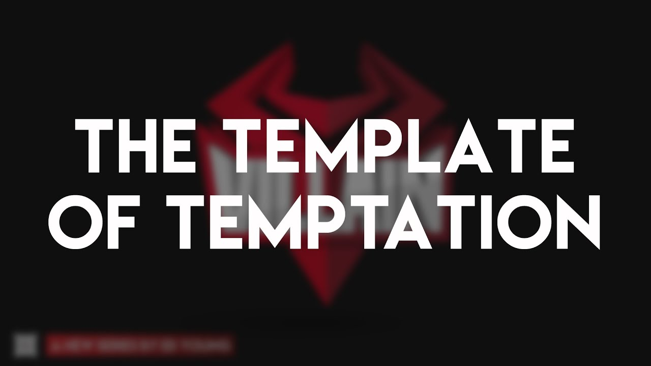 The Template of Temptation