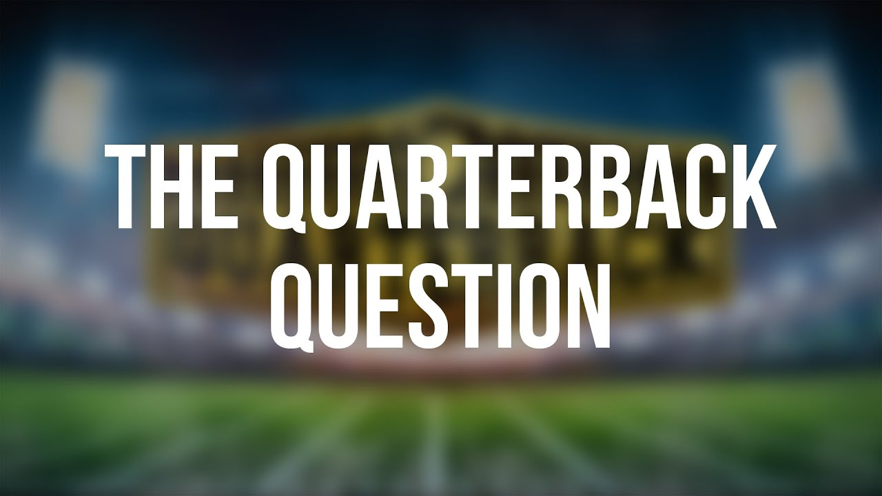 The Quarterback Question