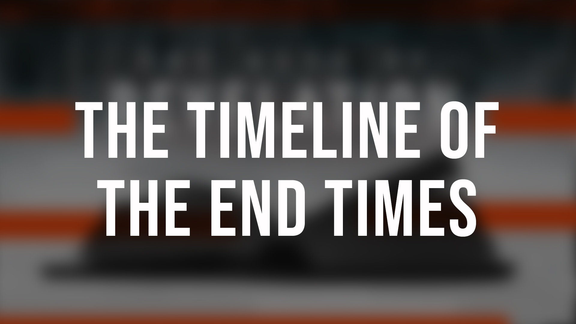 The Timeline Of The End Times