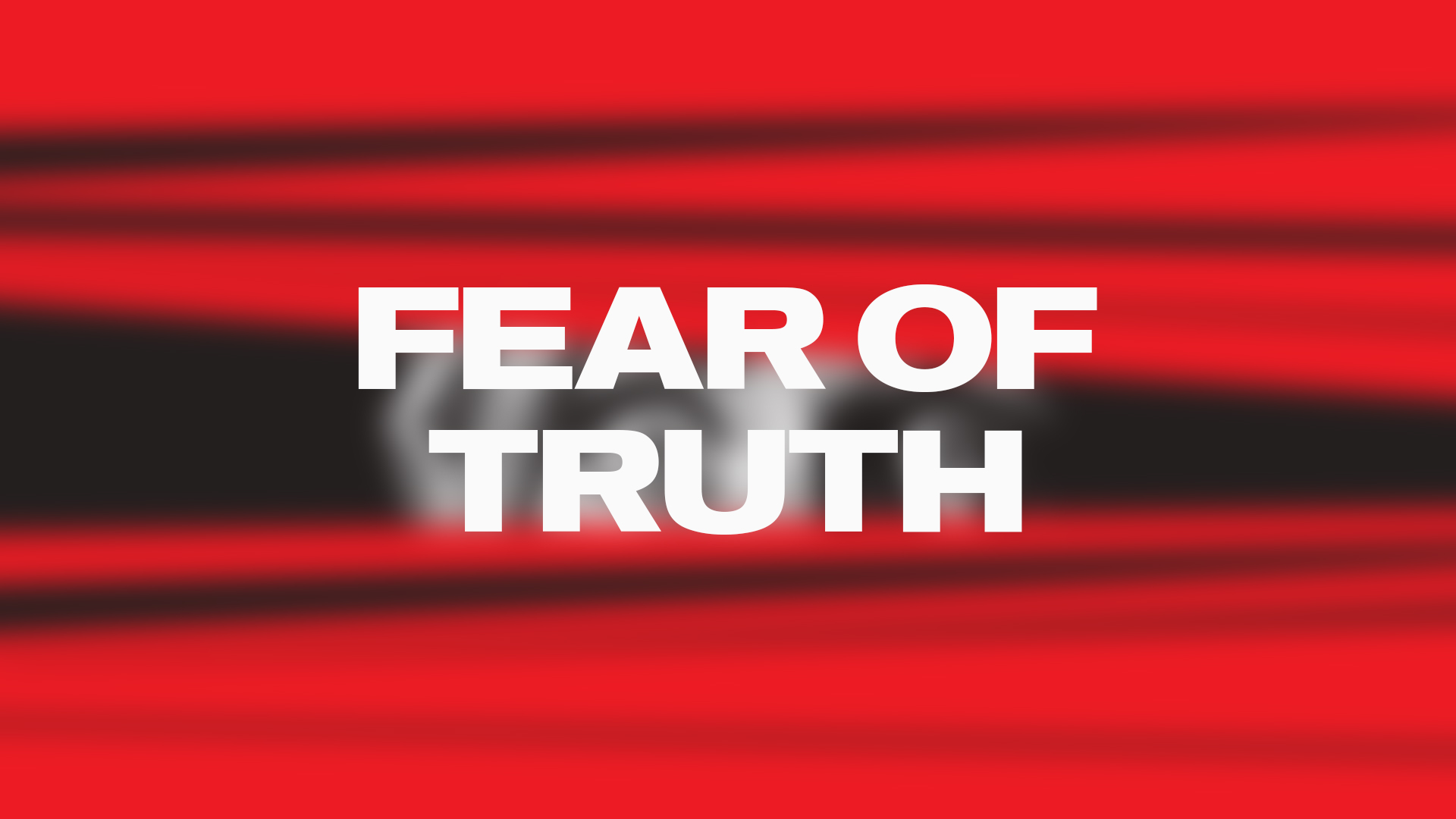 Fear Of Truth