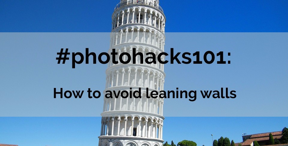#photohacks101: How to avoid leaning walls