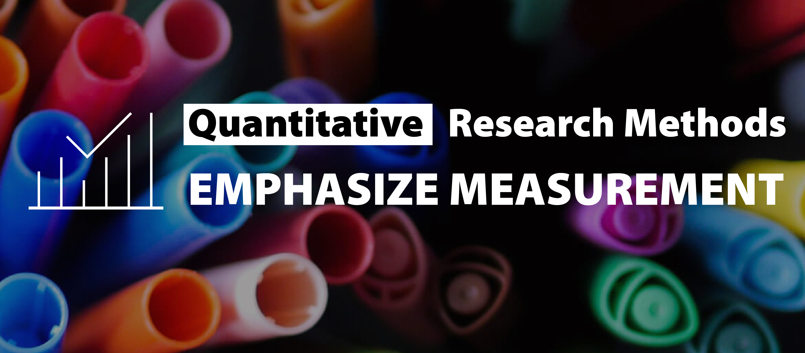 Quantitative Research Methods Emphasize Measurement