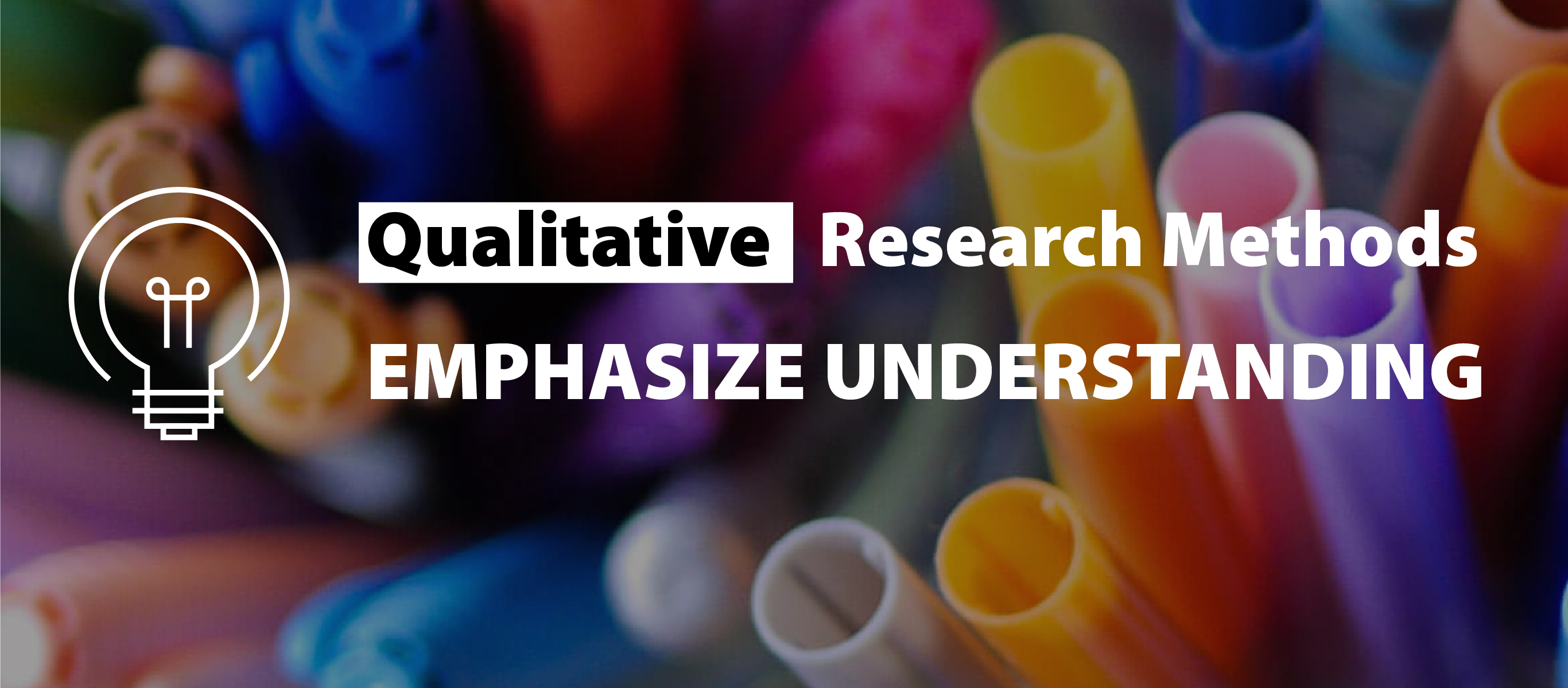 Qualitative Research Methods Emphasize Understanding