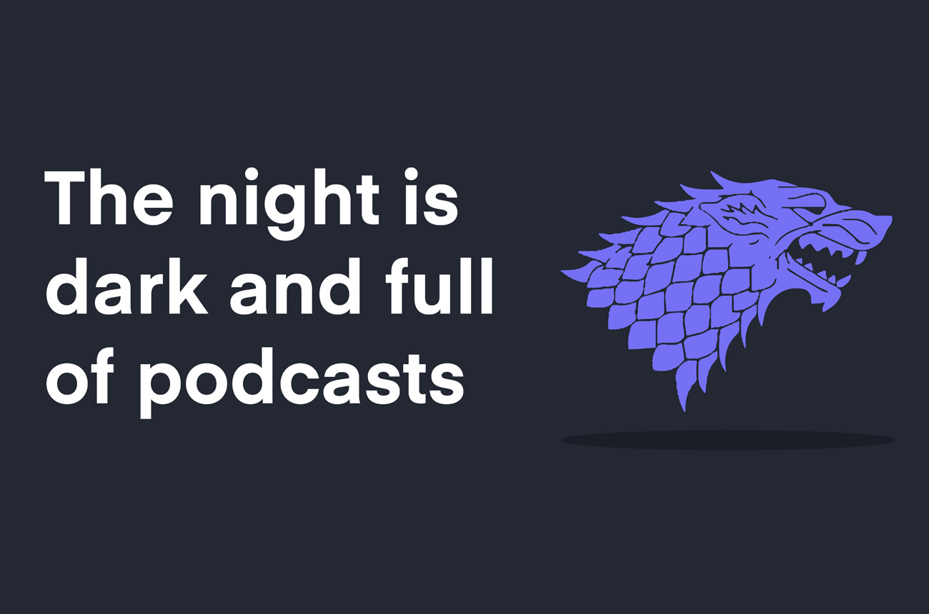 The Night Is Dark and Full of Podcasts